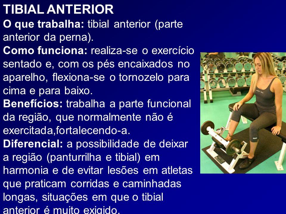 TIBIAL ANTERIOR O que trabalha: tibial anterior (parte anterior da perna). Como funciona: realiza-se o exercício sentado e, com os pés encaixados no a