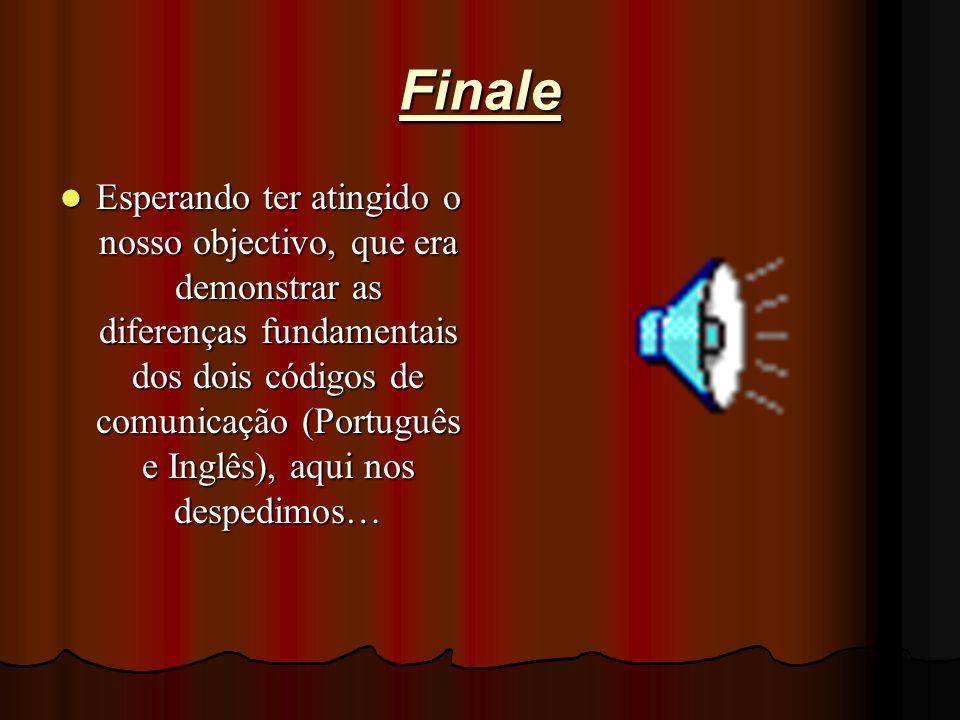 Ritmo Português: Português: Língua onde cada sílaba é pronunciada com clareza (syllable-timed) Inglês: Inglês: Stress-timed, compactação de sílabas, c