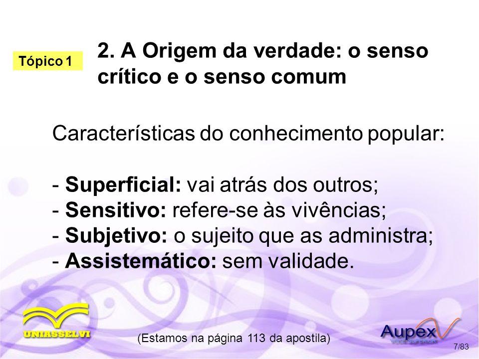 2. A Origem da verdade: o senso crítico e o senso comum Características do conhecimento popular: - Superficial: vai atrás dos outros; - Sensitivo: ref