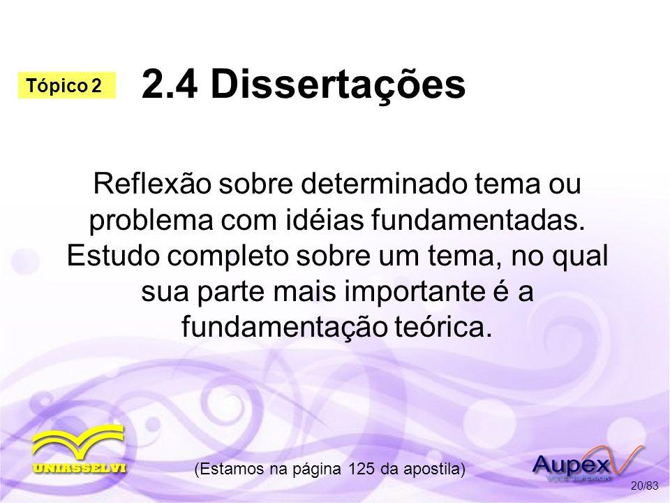 2.4 Dissertações Reflexão sobre determinado tema ou problema com idéias fundamentadas. Estudo completo sobre um tema, no qual sua parte mais important