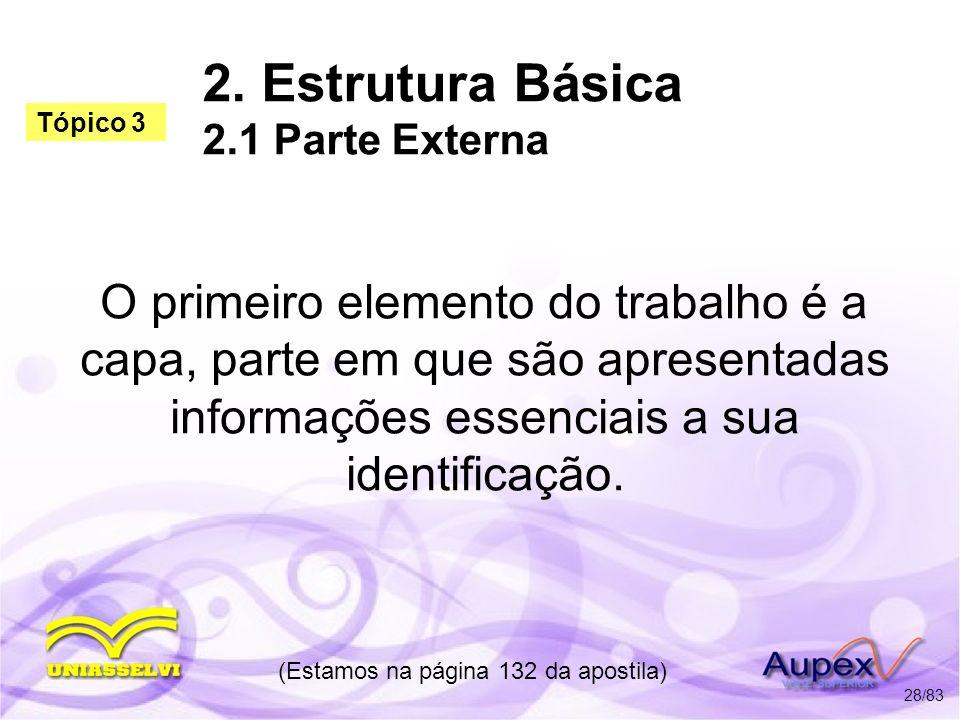 2. Estrutura Básica 2.1 Parte Externa O primeiro elemento do trabalho é a capa, parte em que são apresentadas informações essenciais a sua identificaç