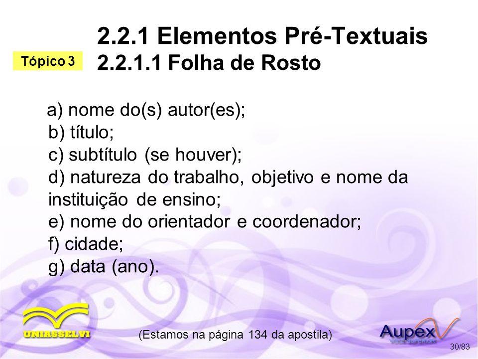 2.2.1 Elementos Pré-Textuais 2.2.1.1 Folha de Rosto a) nome do(s) autor(es); b) título; c) subtítulo (se houver); d) natureza do trabalho, objetivo e