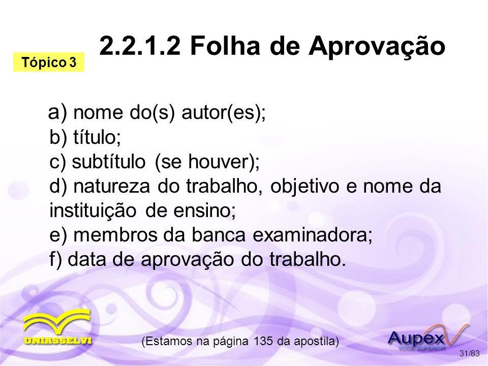 2.2.1.2 Folha de Aprovação a) nome do(s) autor(es); b) título; c) subtítulo (se houver); d) natureza do trabalho, objetivo e nome da instituição de en