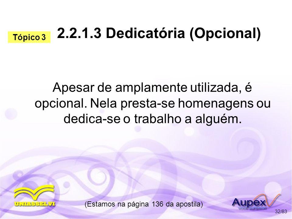 2.2.1.3 Dedicatória (Opcional) Apesar de amplamente utilizada, é opcional. Nela presta-se homenagens ou dedica-se o trabalho a alguém. (Estamos na pág