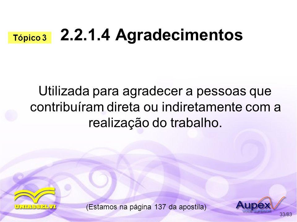 2.2.1.4 Agradecimentos Utilizada para agradecer a pessoas que contribuíram direta ou indiretamente com a realização do trabalho. (Estamos na página 13