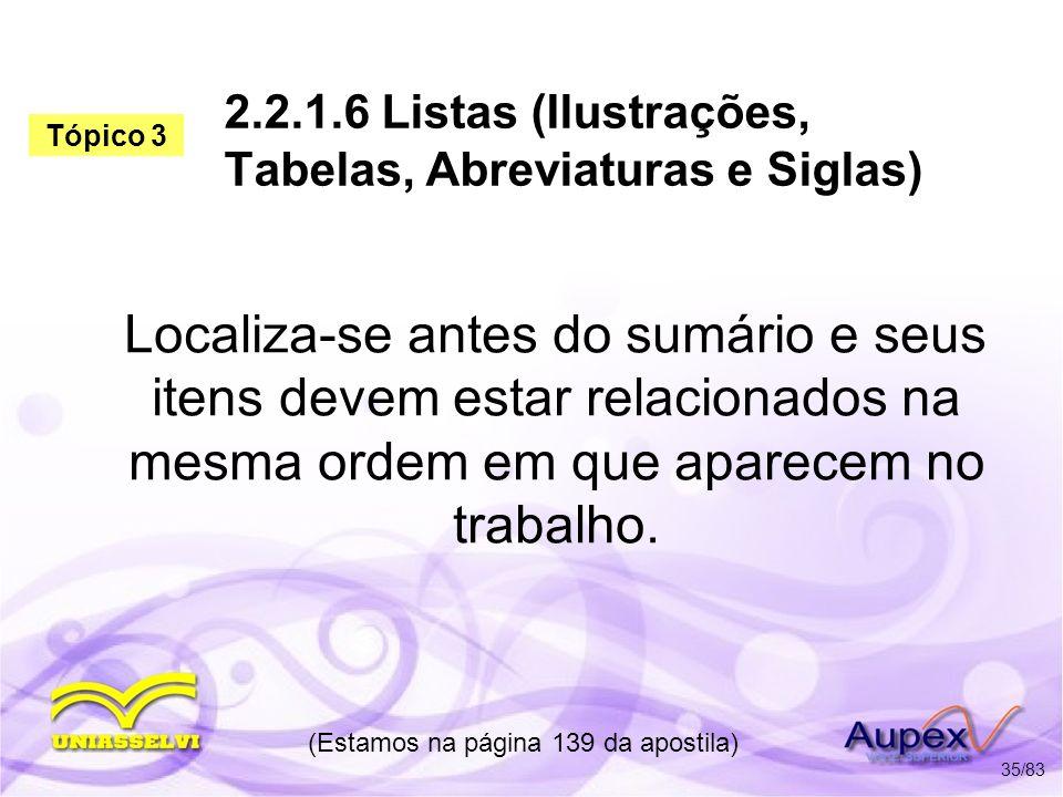 2.2.1.6 Listas (Ilustrações, Tabelas, Abreviaturas e Siglas) Localiza-se antes do sumário e seus itens devem estar relacionados na mesma ordem em que