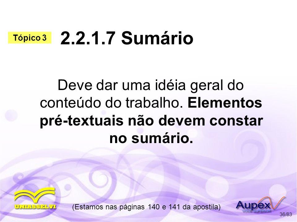 2.2.1.7 Sumário Deve dar uma idéia geral do conteúdo do trabalho. Elementos pré-textuais não devem constar no sumário. (Estamos nas páginas 140 e 141