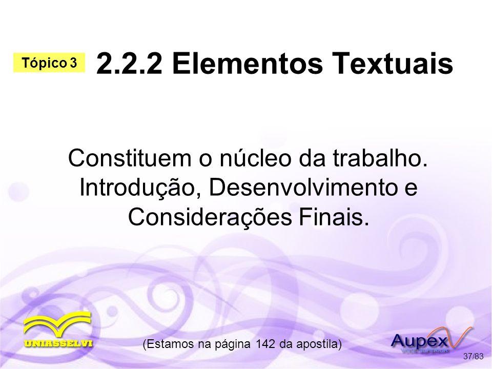 2.2.2 Elementos Textuais Constituem o núcleo da trabalho. Introdução, Desenvolvimento e Considerações Finais. (Estamos na página 142 da apostila) 37/8