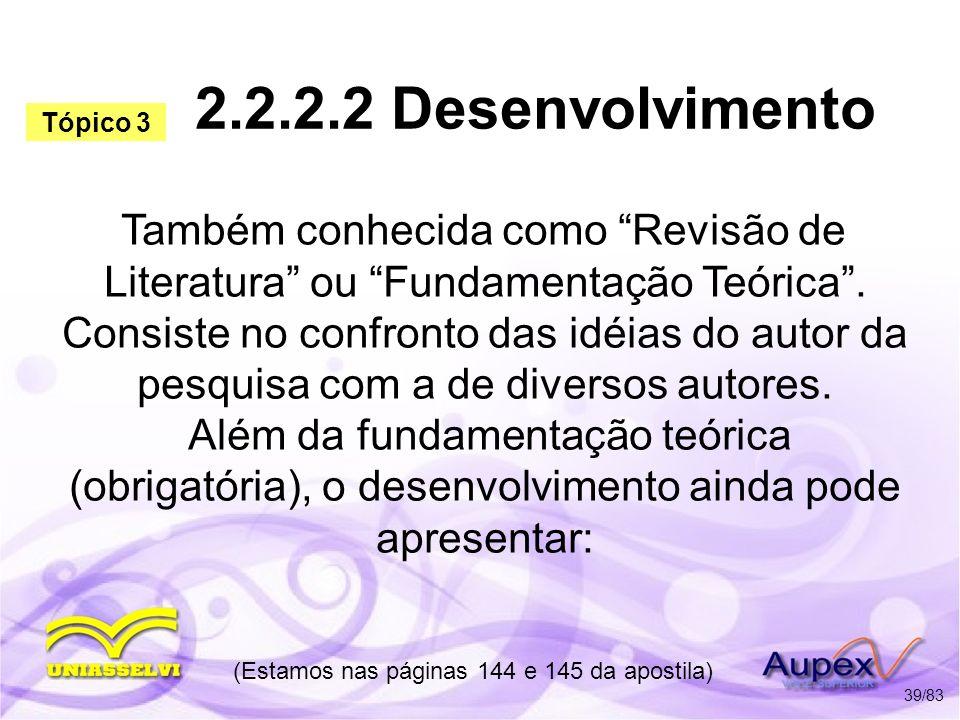 2.2.2.2 Desenvolvimento Também conhecida como Revisão de Literatura ou Fundamentação Teórica. Consiste no confronto das idéias do autor da pesquisa co