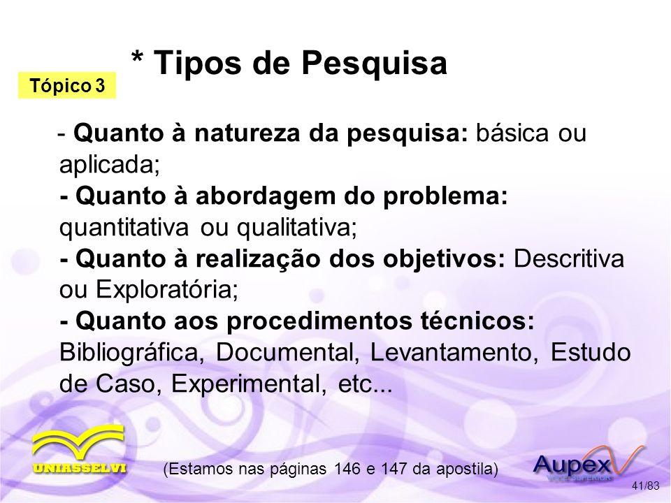 * Tipos de Pesquisa - Quanto à natureza da pesquisa: básica ou aplicada; - Quanto à abordagem do problema: quantitativa ou qualitativa; - Quanto à rea