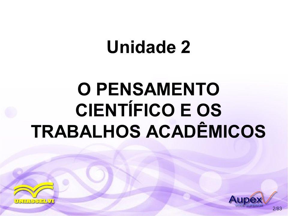 Unidade 2 O PENSAMENTO CIENTÍFICO E OS TRABALHOS ACADÊMICOS 2/83