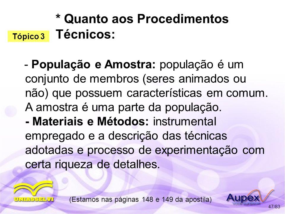 * Quanto aos Procedimentos Técnicos: - População e Amostra: população é um conjunto de membros (seres animados ou não) que possuem características em