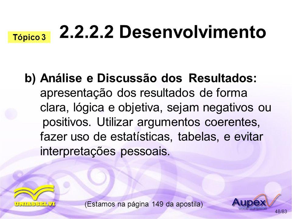2.2.2.2 Desenvolvimento b) Análise e Discussão dos Resultados: apresentação dos resultados de forma clara, lógica e objetiva, sejam negativos ou posit
