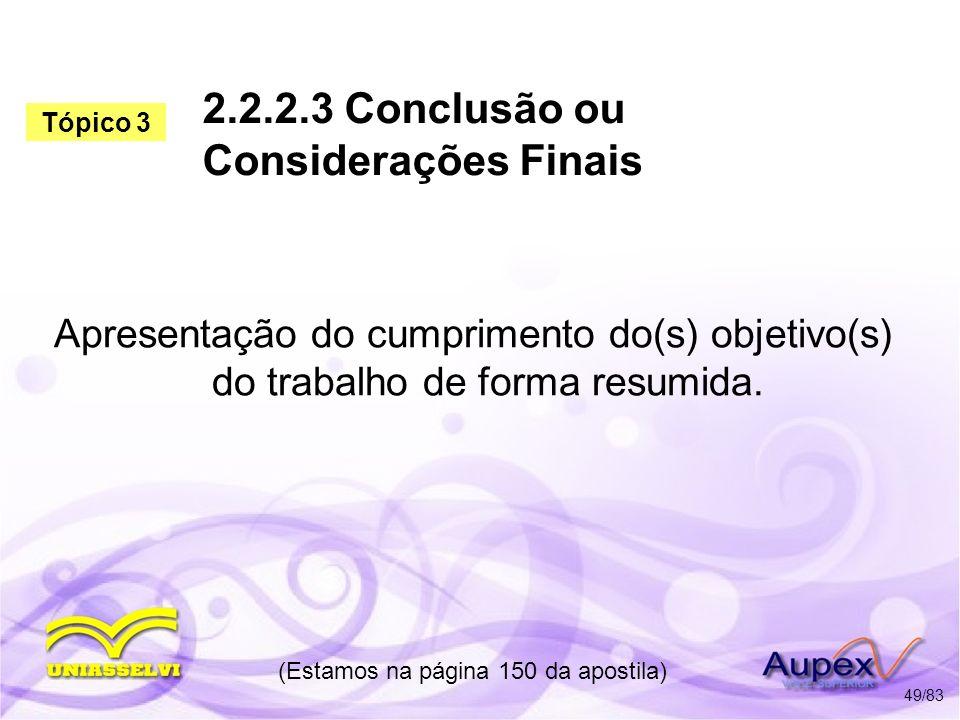 2.2.2.3 Conclusão ou Considerações Finais Apresentação do cumprimento do(s) objetivo(s) do trabalho de forma resumida. (Estamos na página 150 da apost
