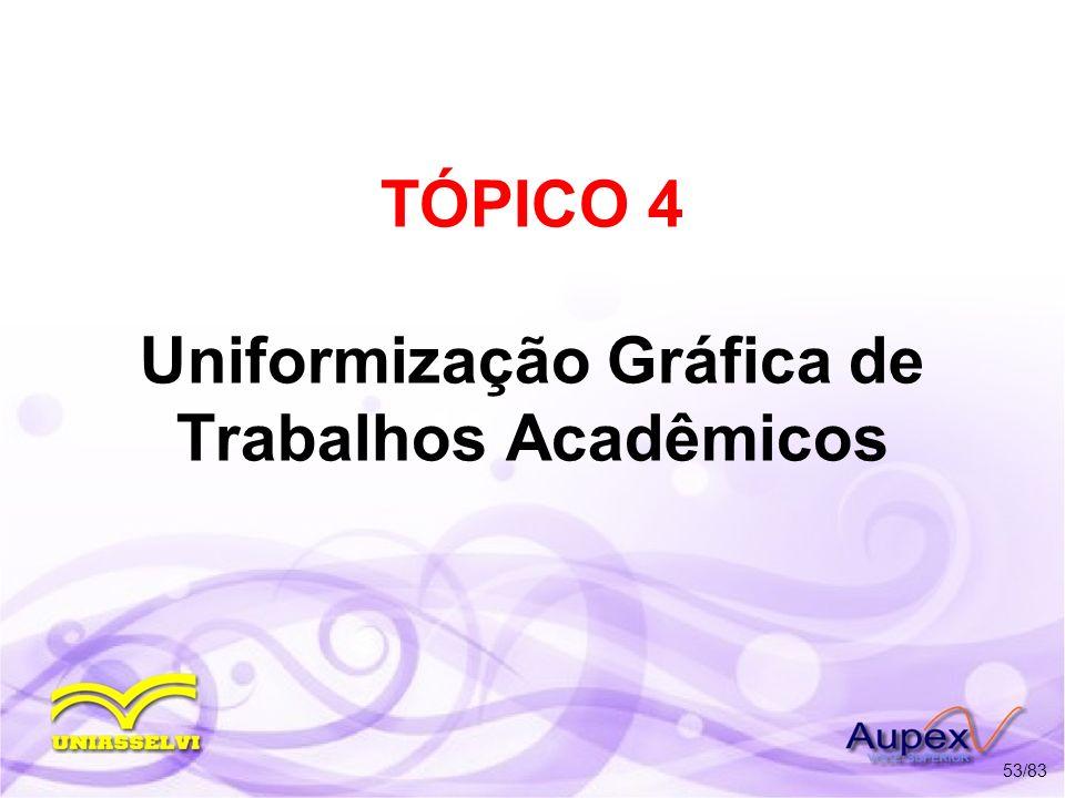 TÓPICO 4 Uniformização Gráfica de Trabalhos Acadêmicos 53/83