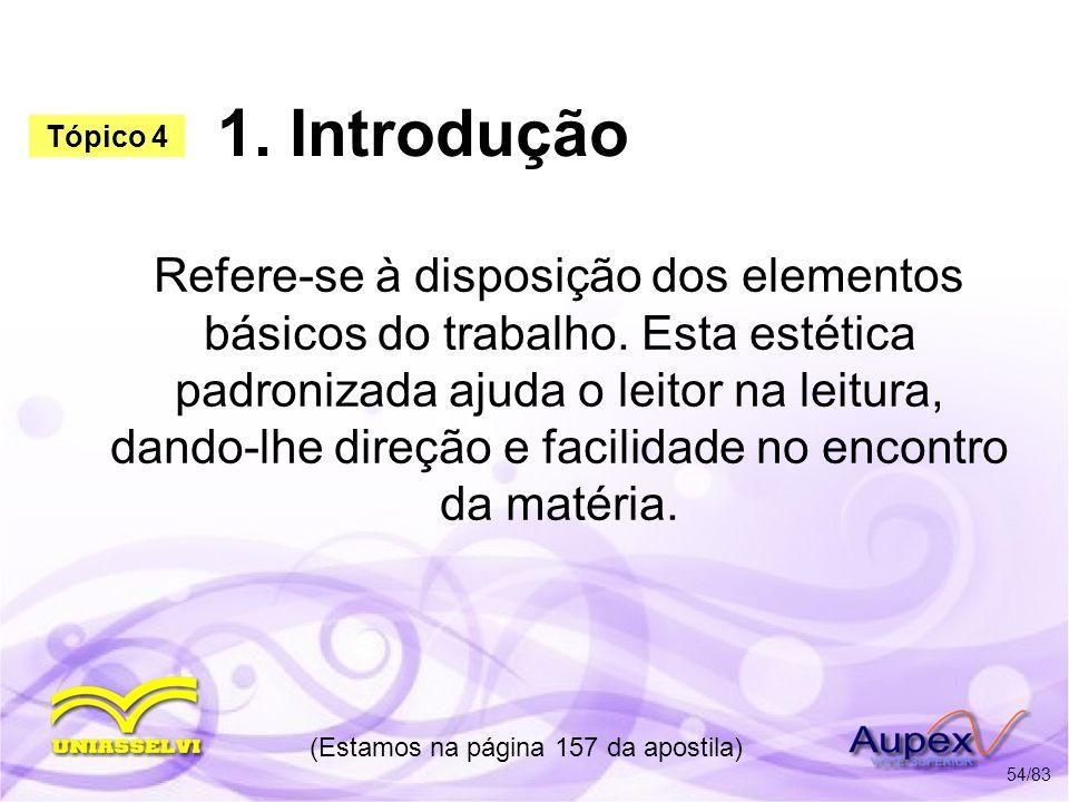 1. Introdução Refere-se à disposição dos elementos básicos do trabalho. Esta estética padronizada ajuda o leitor na leitura, dando-lhe direção e facil