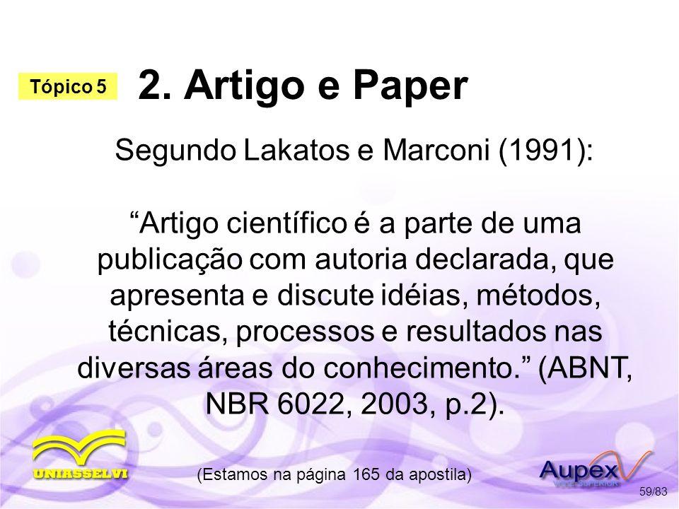 2. Artigo e Paper Segundo Lakatos e Marconi (1991): Artigo científico é a parte de uma publicação com autoria declarada, que apresenta e discute idéia