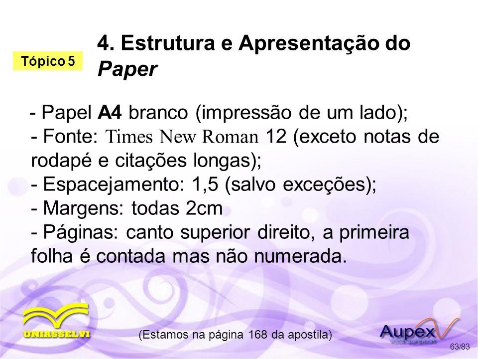 4. Estrutura e Apresentação do Paper - Papel A4 branco (impressão de um lado); - Fonte: Times New Roman 12 (exceto notas de rodapé e citações longas);