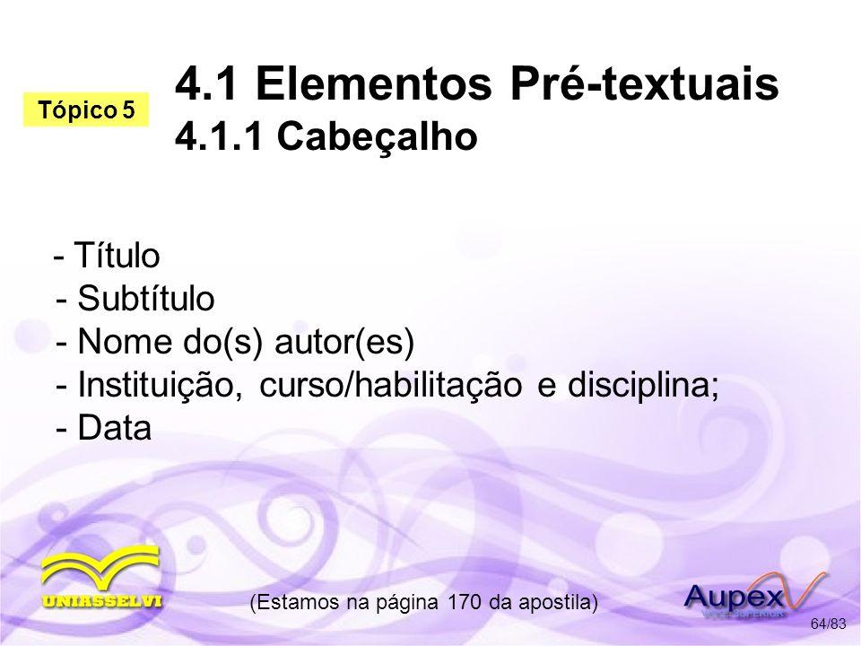 4.1 Elementos Pré-textuais 4.1.1 Cabeçalho - Título - Subtítulo - Nome do(s) autor(es) - Instituição, curso/habilitação e disciplina; - Data (Estamos