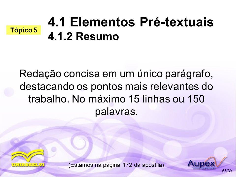 4.1 Elementos Pré-textuais 4.1.2 Resumo Redação concisa em um único parágrafo, destacando os pontos mais relevantes do trabalho. No máximo 15 linhas o