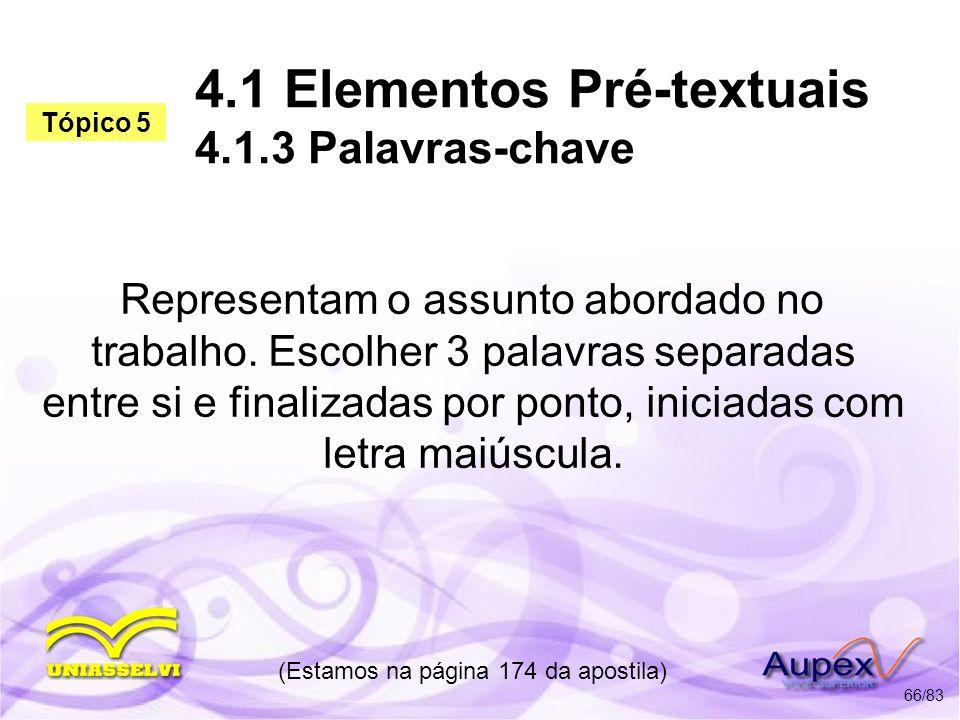4.1 Elementos Pré-textuais 4.1.3 Palavras-chave Representam o assunto abordado no trabalho. Escolher 3 palavras separadas entre si e finalizadas por p