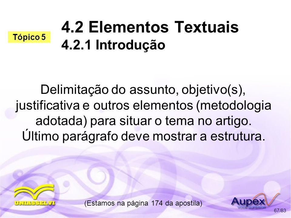 4.2 Elementos Textuais 4.2.1 Introdução Delimitação do assunto, objetivo(s), justificativa e outros elementos (metodologia adotada) para situar o tema
