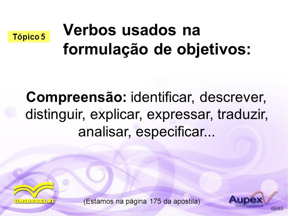 Verbos usados na formulação de objetivos: Compreensão: identificar, descrever, distinguir, explicar, expressar, traduzir, analisar, especificar... (Es