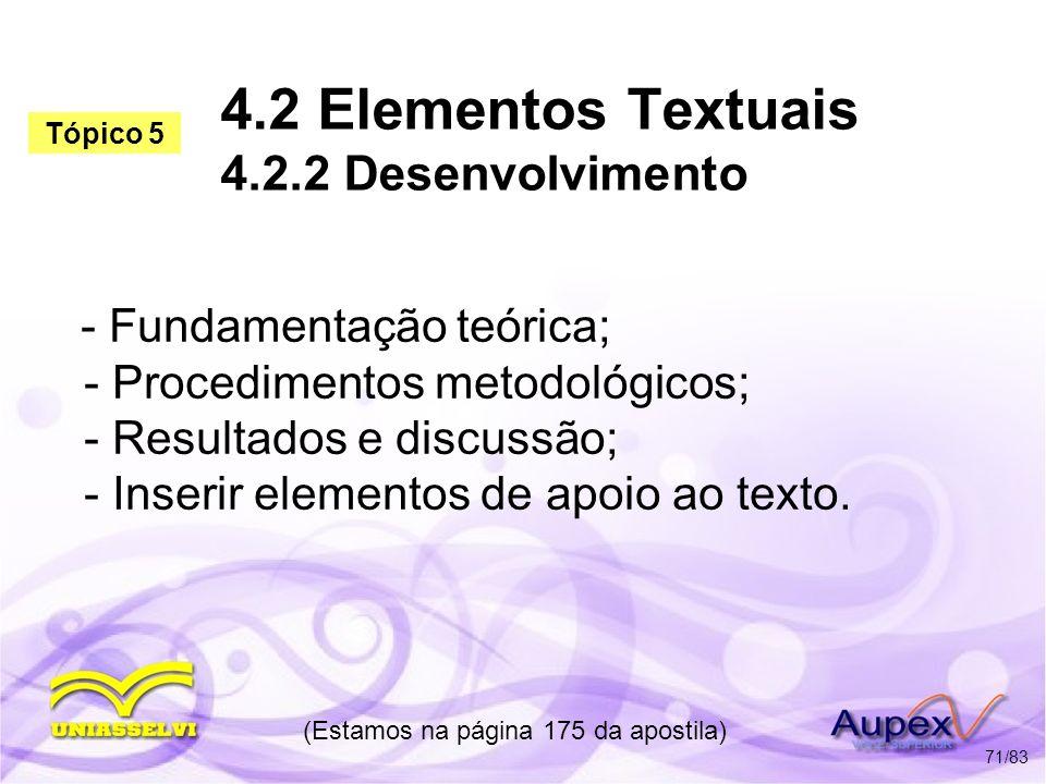 4.2 Elementos Textuais 4.2.2 Desenvolvimento - Fundamentação teórica; - Procedimentos metodológicos; - Resultados e discussão; - Inserir elementos de