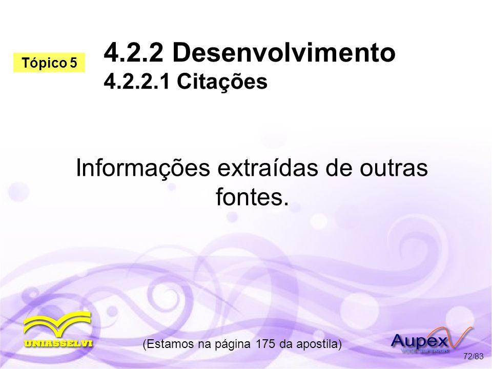 4.2.2 Desenvolvimento 4.2.2.1 Citações Informações extraídas de outras fontes. (Estamos na página 175 da apostila) 72/83 Tópico 5