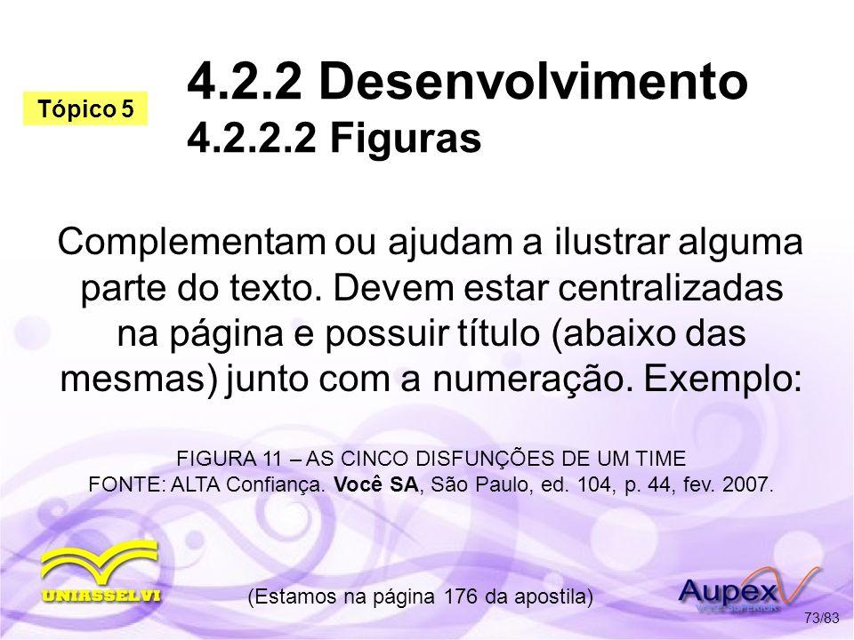 4.2.2 Desenvolvimento 4.2.2.2 Figuras Complementam ou ajudam a ilustrar alguma parte do texto. Devem estar centralizadas na página e possuir título (a