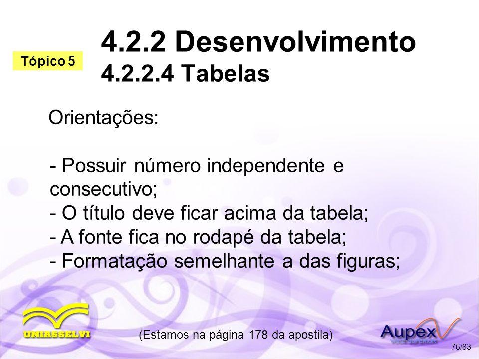 4.2.2 Desenvolvimento 4.2.2.4 Tabelas Orientações: - Possuir número independente e consecutivo; - O título deve ficar acima da tabela; - A fonte fica