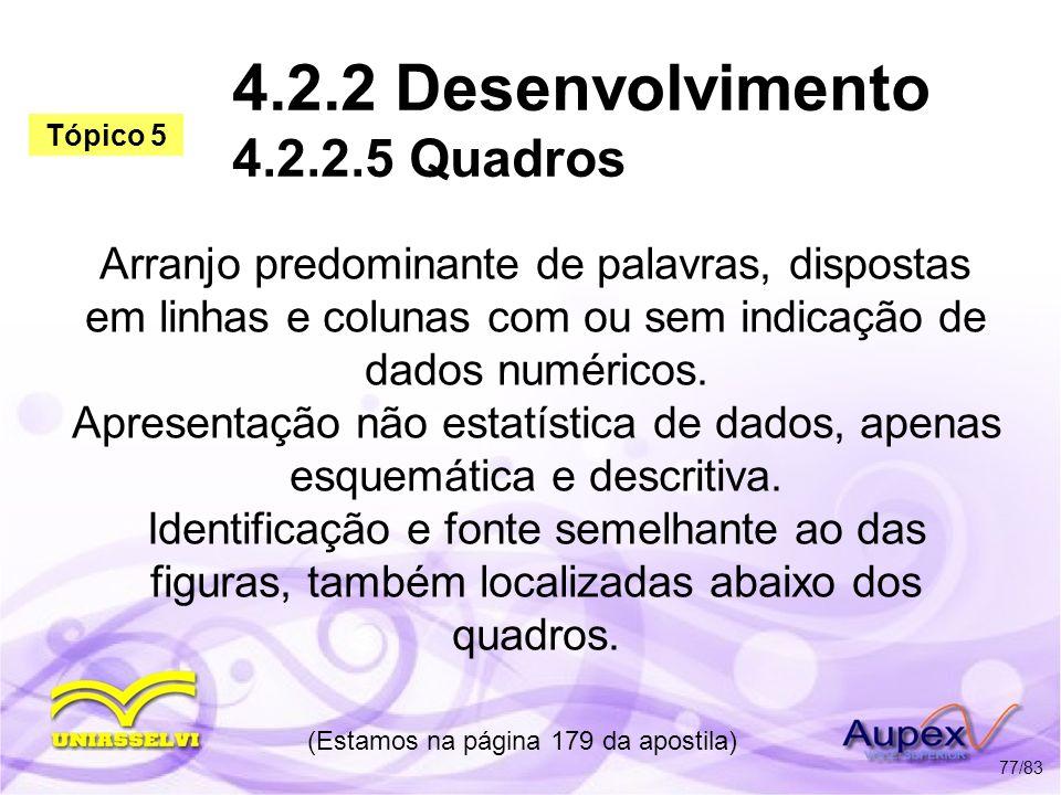 4.2.2 Desenvolvimento 4.2.2.5 Quadros Arranjo predominante de palavras, dispostas em linhas e colunas com ou sem indicação de dados numéricos. Apresen