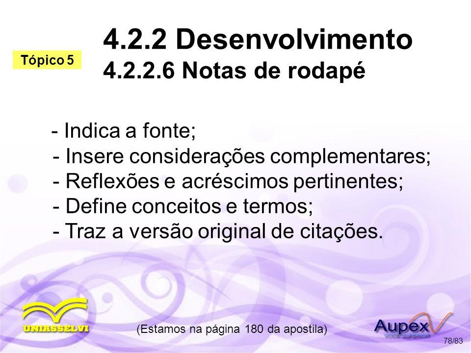 4.2.2 Desenvolvimento 4.2.2.6 Notas de rodapé - Indica a fonte; - Insere considerações complementares; - Reflexões e acréscimos pertinentes; - Define