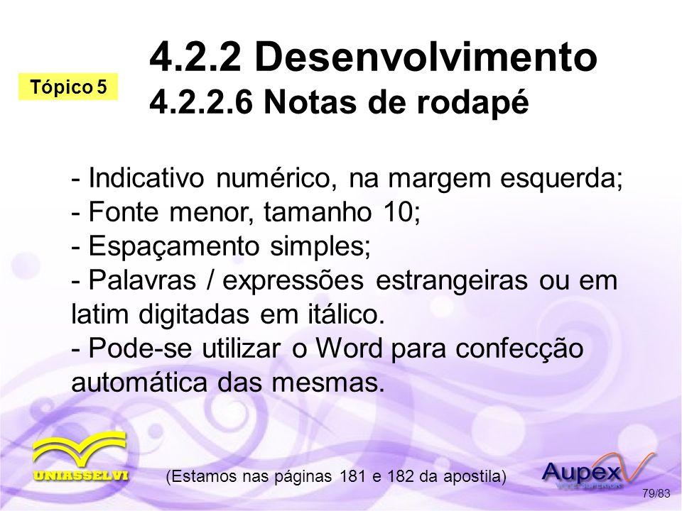 4.2.2 Desenvolvimento 4.2.2.6 Notas de rodapé - Indicativo numérico, na margem esquerda; - Fonte menor, tamanho 10; - Espaçamento simples; - Palavras