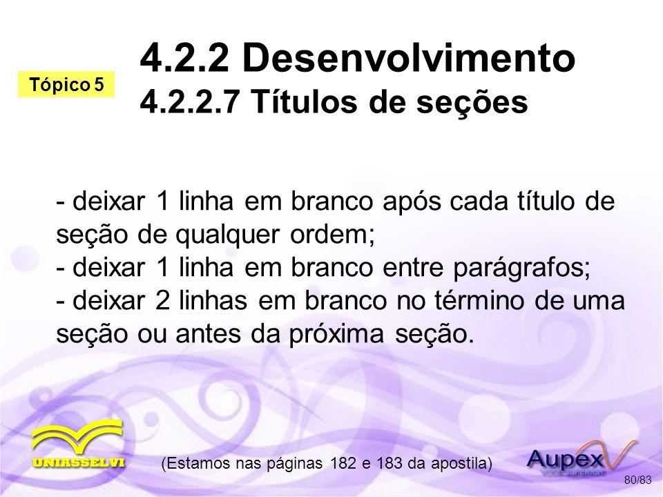 4.2.2 Desenvolvimento 4.2.2.7 Títulos de seções - deixar 1 linha em branco após cada título de seção de qualquer ordem; - deixar 1 linha em branco ent