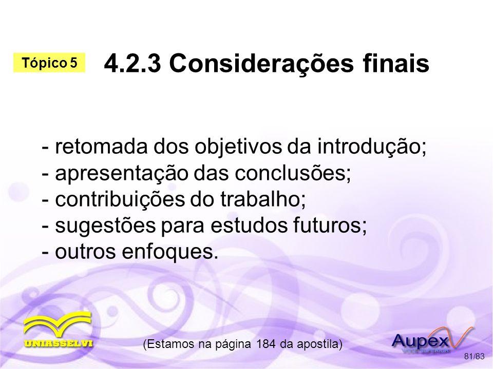 4.2.3 Considerações finais - retomada dos objetivos da introdução; - apresentação das conclusões; - contribuições do trabalho; - sugestões para estudo
