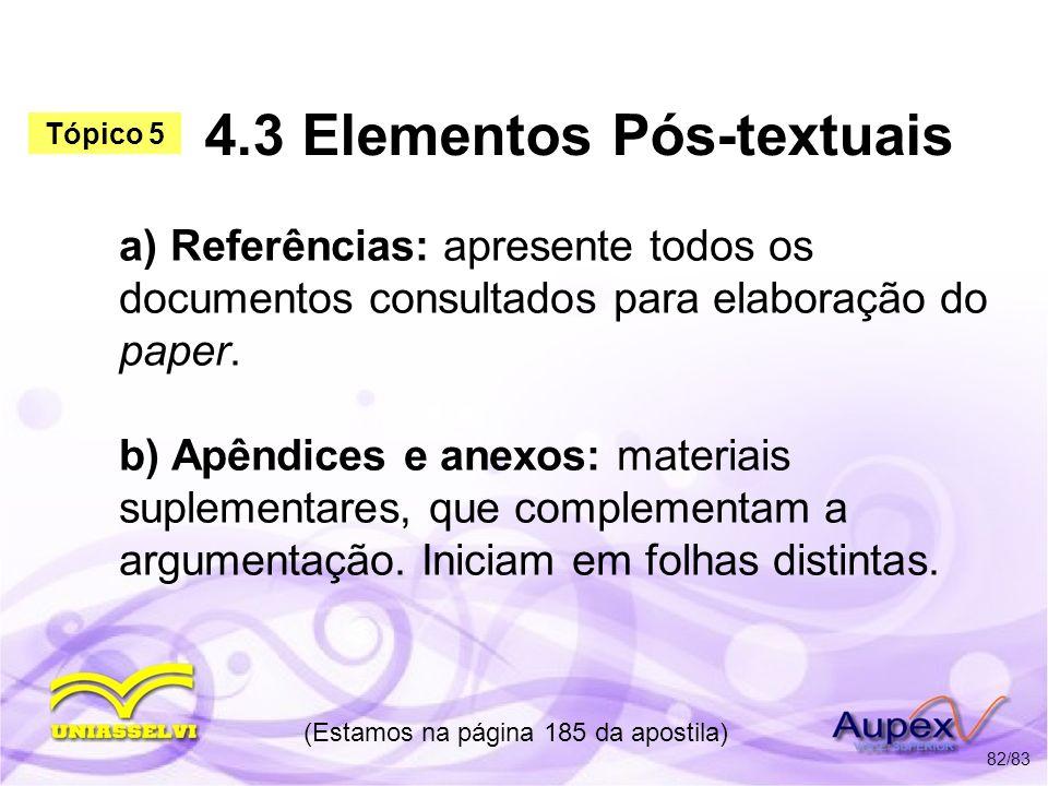 4.3 Elementos Pós-textuais a) Referências: apresente todos os documentos consultados para elaboração do paper. b) Apêndices e anexos: materiais suplem