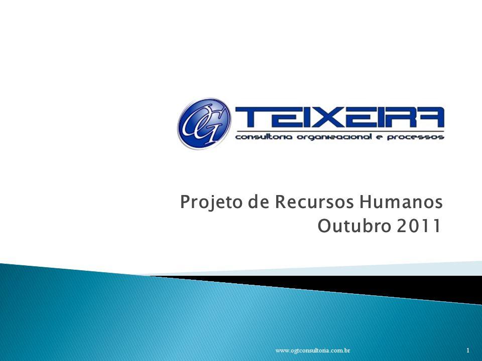 Projeto de Recursos Humanos Outubro 2011 www.ogtconsultoria.com.br 1