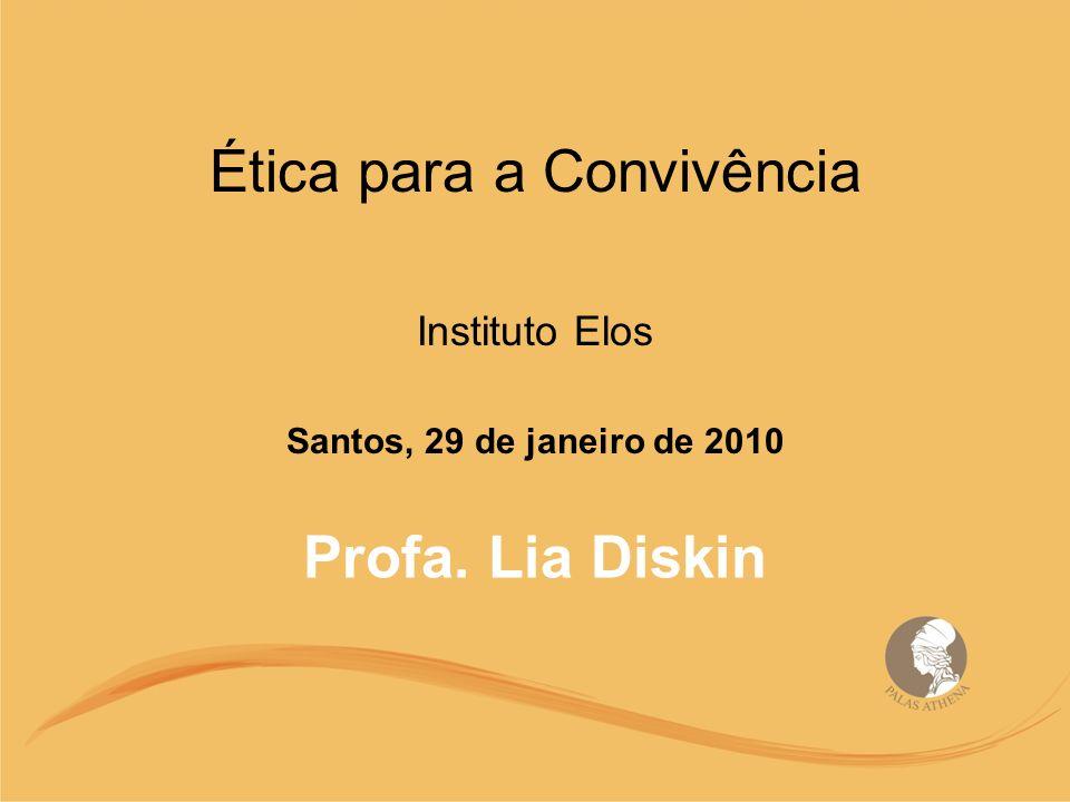 Profa. Lia Diskin Ética para a Convivência Instituto Elos Santos, 29 de janeiro de 2010
