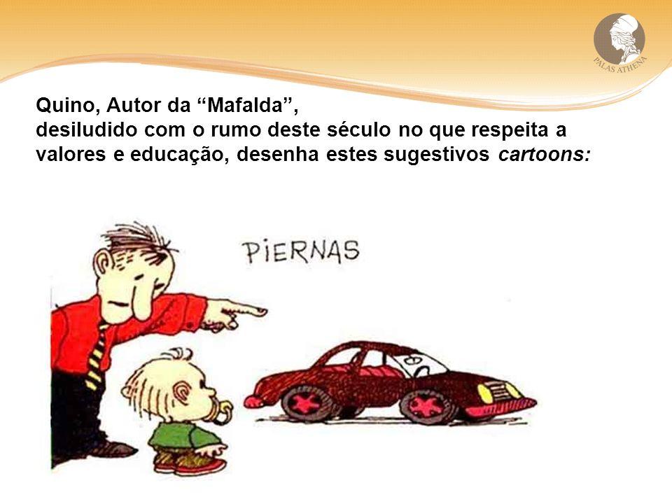 Quino, Autor da Mafalda, desiludido com o rumo deste século no que respeita a valores e educação, desenha estes.sugestivos cartoons: