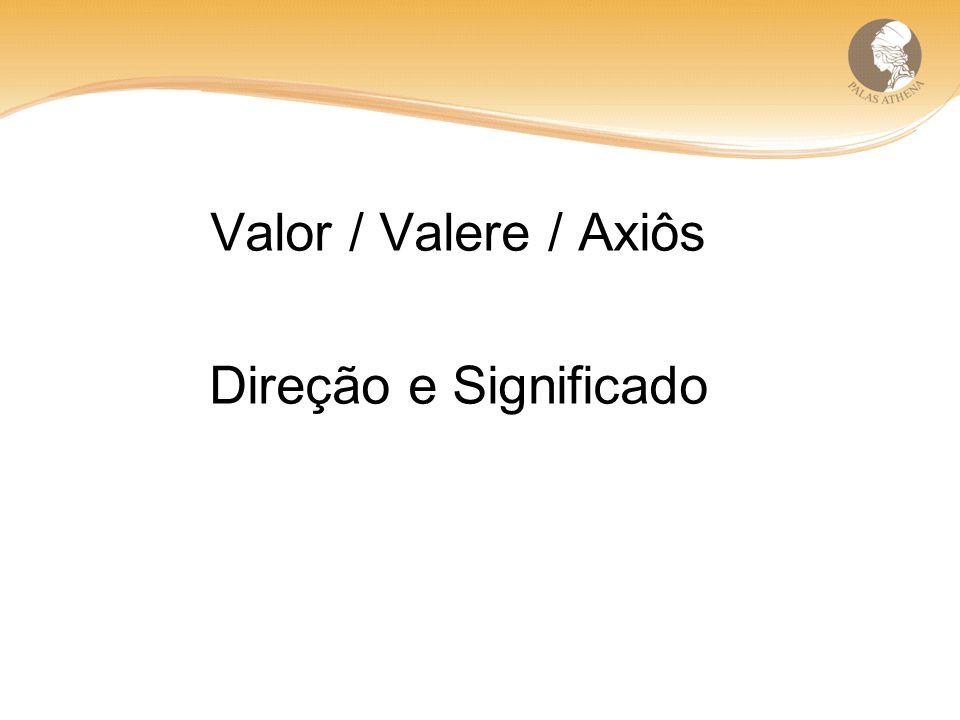 Valor / Valere / Axiôs Direção e Significado
