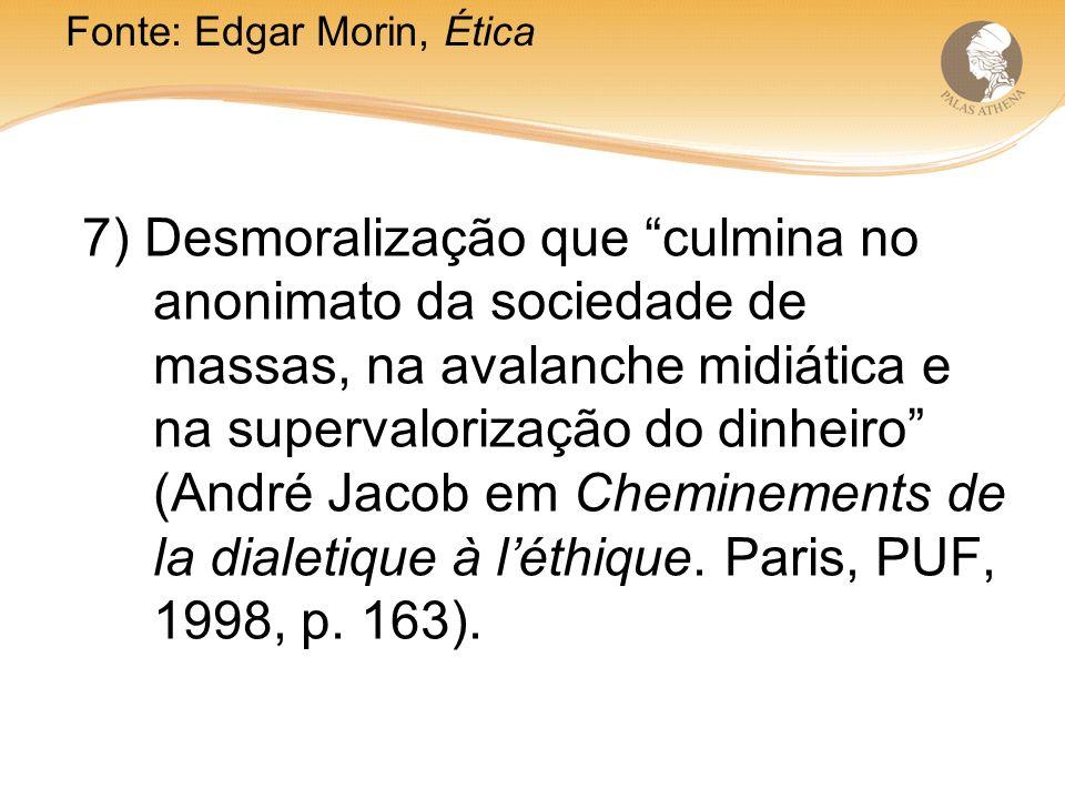 7) Desmoralização que culmina no anonimato da sociedade de massas, na avalanche midiática e na supervalorização do dinheiro (André Jacob em Cheminements de la dialetique à léthique.