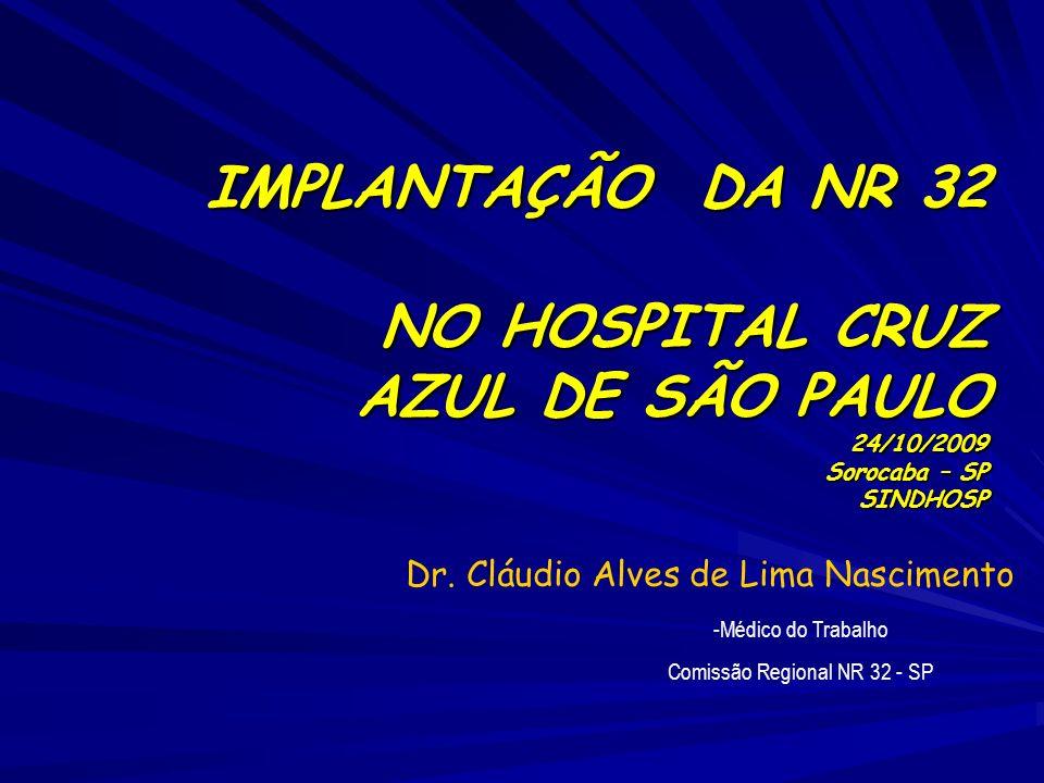 IMPLANTAÇÃO DA NR 32 NO HOSPITAL CRUZ AZUL DE SÃO PAULO 24/10/2009 Sorocaba – SP SINDHOSP -Médico do Trabalho Comissão Regional NR 32 - SP Dr. Cláudio
