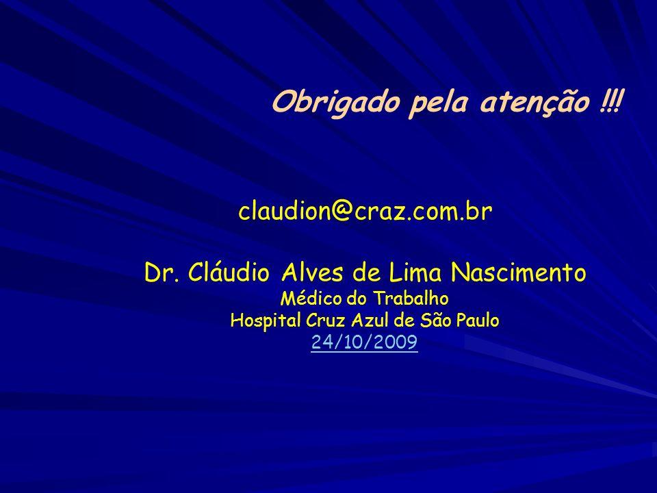 claudion@craz.com.br Dr. Cláudio Alves de Lima Nascimento Médico do Trabalho Hospital Cruz Azul de São Paulo 24/10/2009 Obrigado pela atenção !!!