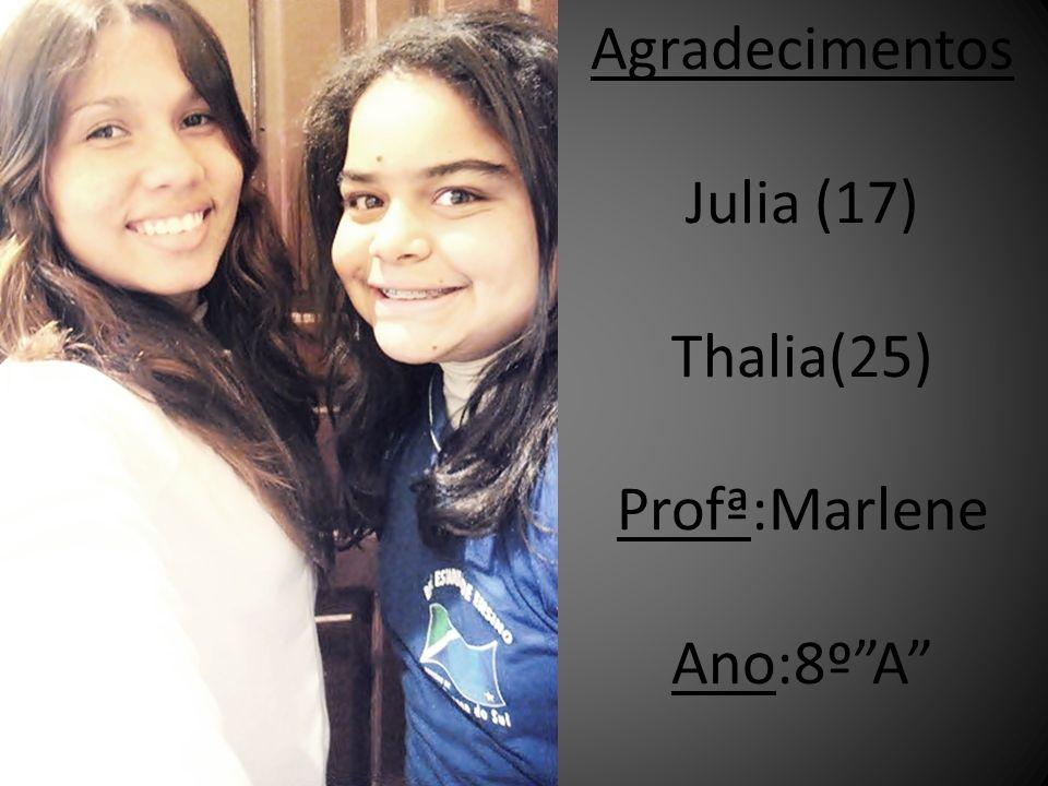 Agradecimentos Julia (17) Thalia(25) Profª:Marlene Ano:8ºA