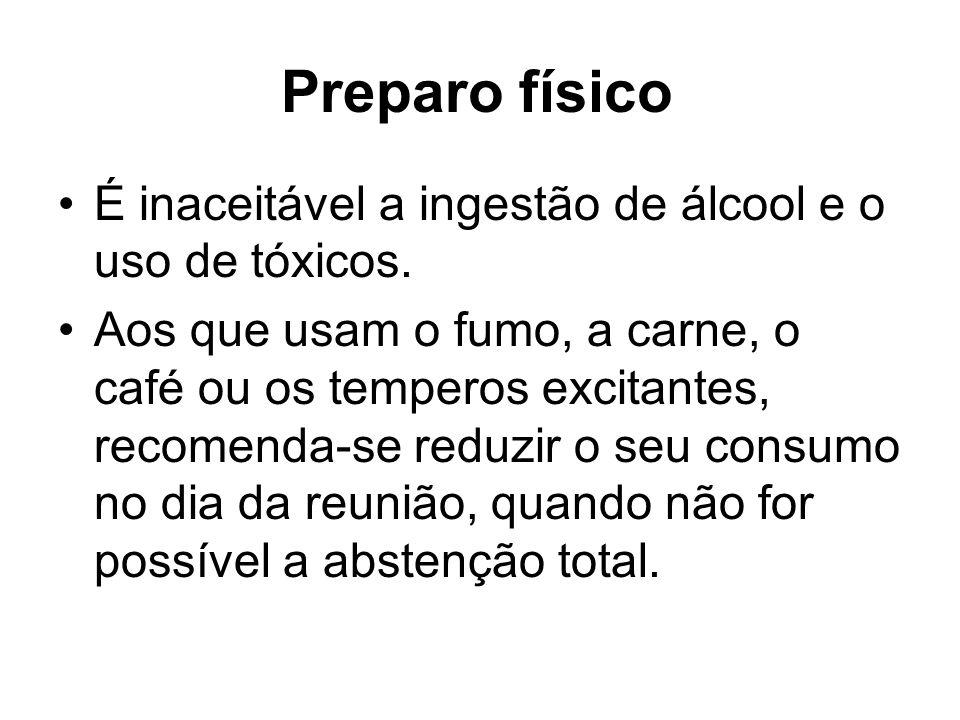 Preparo físico É inaceitável a ingestão de álcool e o uso de tóxicos. Aos que usam o fumo, a carne, o café ou os temperos excitantes, recomenda-se red