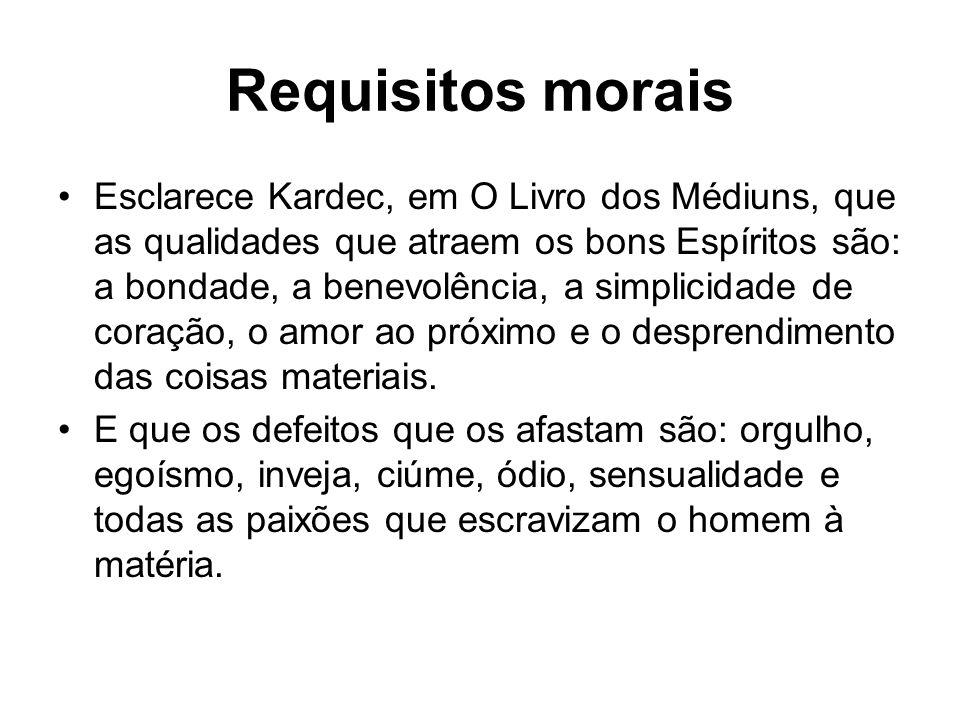 Requisitos morais Esclarece Kardec, em O Livro dos Médiuns, que as qualidades que atraem os bons Espíritos são: a bondade, a benevolência, a simplicid