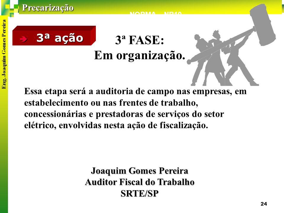 Precarização Eng.Joaquim Gomes Pereira 24 NORMA – NR10 3ª ação 3ª ação 3ª FASE: Em organização.