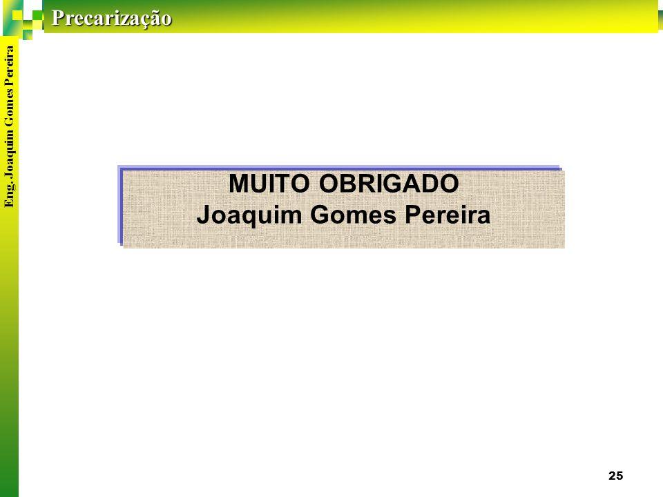 Precarização Eng. Joaquim Gomes Pereira 25 MUITO OBRIGADO Joaquim Gomes Pereira