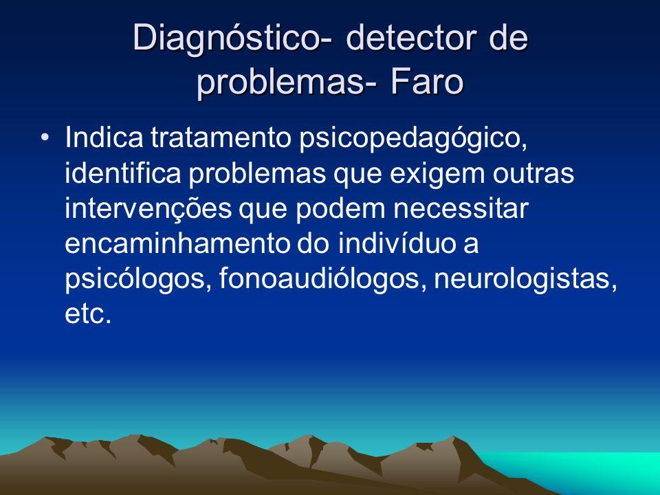 Diagnóstico- detector de problemas- Faro Indica tratamento psicopedagógico, identifica problemas que exigem outras intervenções que podem necessitar e